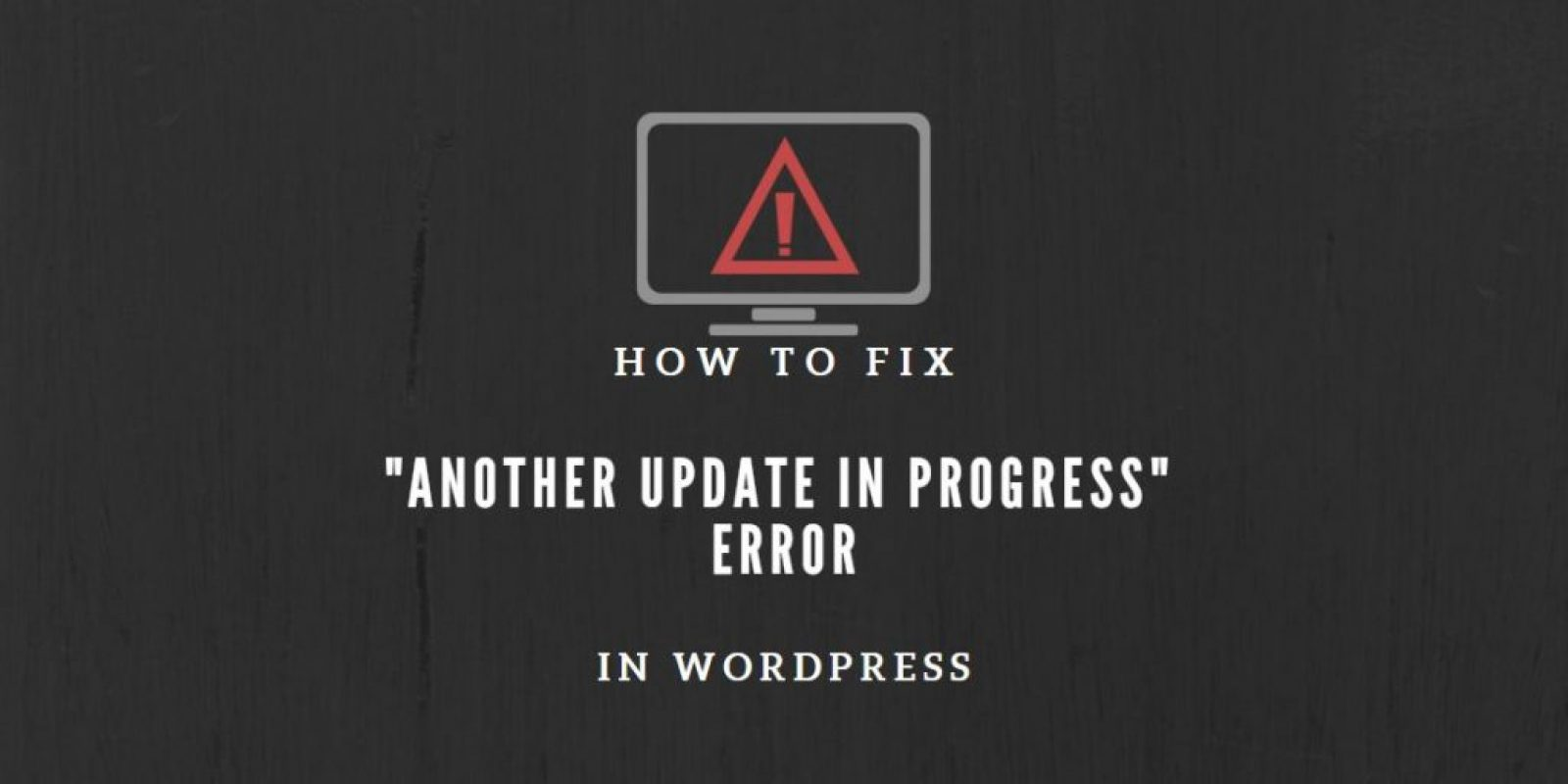 "how-to-fix-""another-update-in-progress""-error-in-wordpress-in-6-steps"